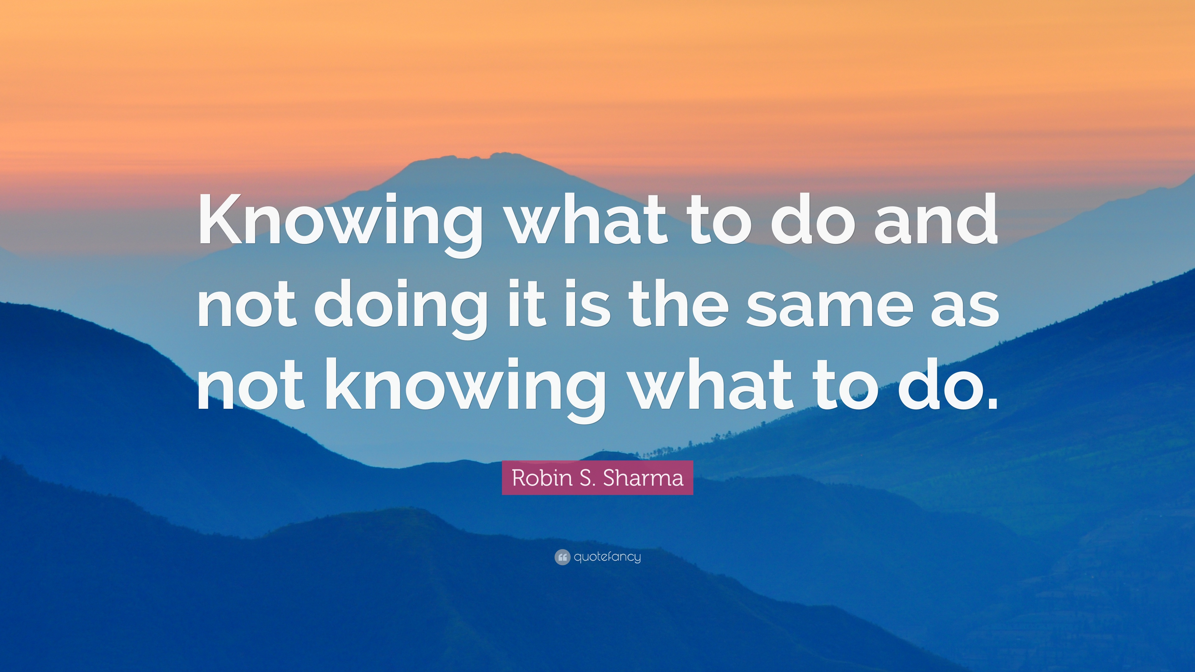 183717-Robin-S-Sharma-Quote-Knowing-what-to-do-and-not-doing-it-is-the
